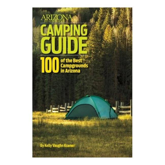 Arizona Highways Camping Guide 100 of the Best Campgrounds in Arizona