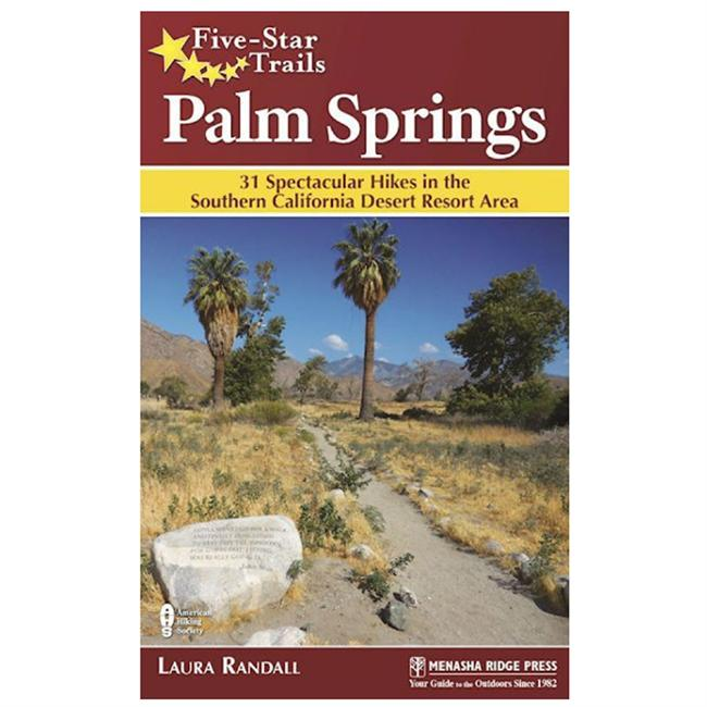 Five Star Trails Palm Springs 31 Spectacular Hikes in the Southern California Desert Resort Area